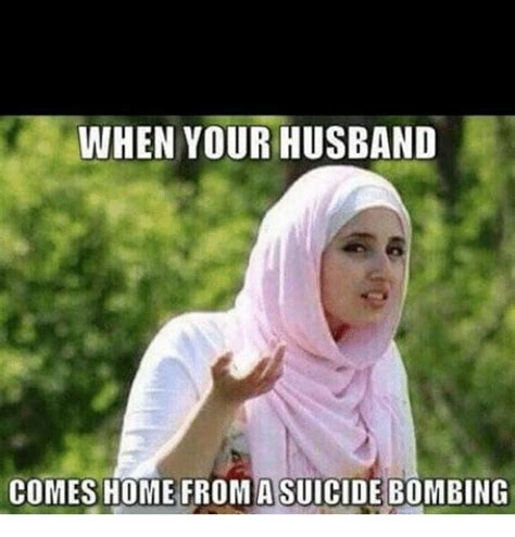 When Memes - when your husband comes home from a suicidebombing meme on sizzle