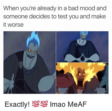 Bad Mood Meme - when you re already in a bad mood and someone decides to test you and make it worse exactly