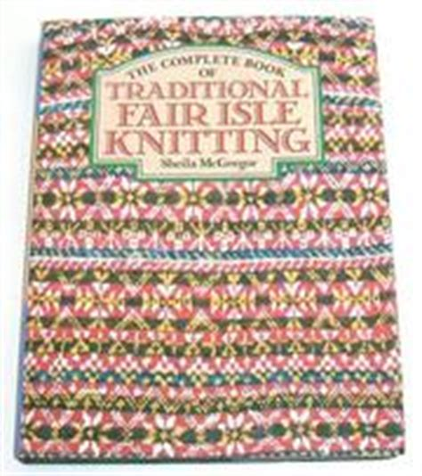 the complete book of traditional fair isle knitting open library
