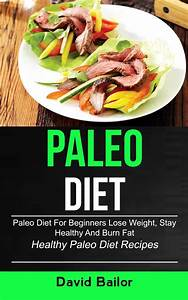 Paleo Diet  Paleo Diet For Beginners To Lose Weight  Stay