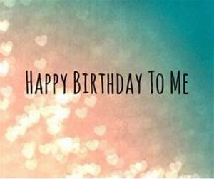 Happy Birthday To Me Image Quote Pictures, Photos, and ...