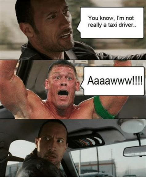 Taxi Meme - you know i m not really a taxi driver aaaawwww wrestling meme on sizzle