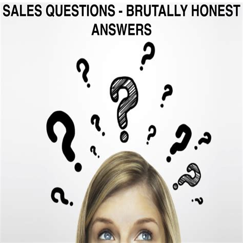 sales questions and brutally honest answers get answers