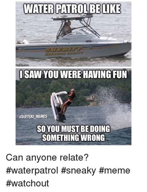 Water Memes - water patrolbe like nngflip com isaw you were having fun so youmust be doing something wrong img