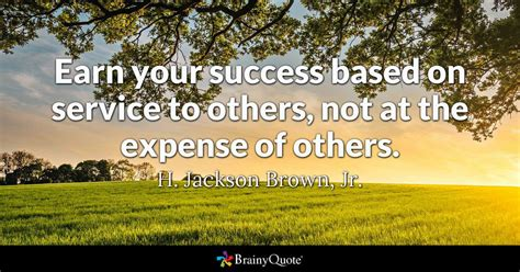 Service Quotes by H Jackson Brown Jr Earn Your Success Based On Service