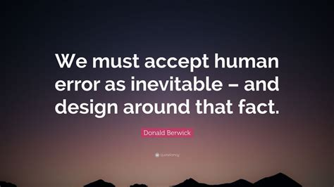 donald berwick quote   accept human error