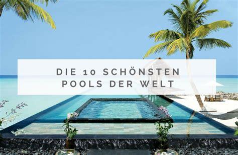Einfach Traumhaft Die 10 Schönsten Pools Der Welt