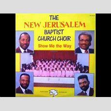 New Jerusalem Baptist Church Choir  Show Me The Way Youtube