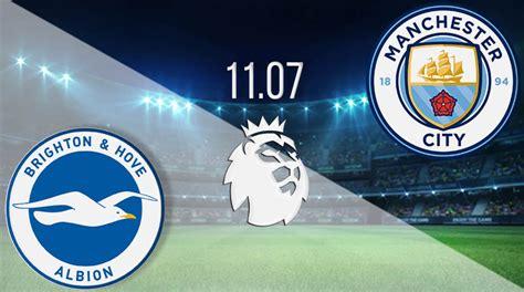 Brighton & Hove vs MCR City Prediction: PL Match on 11.07 ...