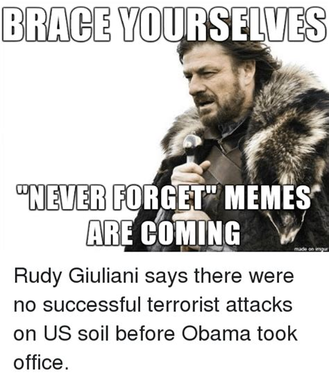 Never Forget Meme - brace yourselves never forget memes are coming made on imgur rudy giuliani says there were no