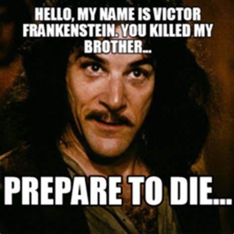 Victor Meme - hello my name is victor frankenstein you killed my brother prepare to die memes com