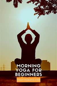 Morning Yoga For Beginners  The Best Guide To Learn