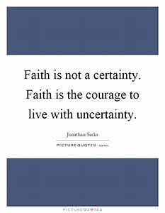 Faith is not a ... Faith And Uncertainty Quotes
