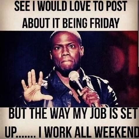 I Work Weekends Meme - 83 best images about hotel memes on pinterest funny beverages and housekeeping