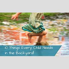 10 Things Every Child Needs In The Backyard  Wilder Child