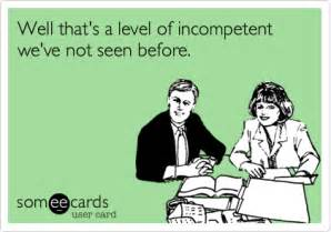 well that 39 s a level of incompetent we 39 ve not seen before cry for help ecard