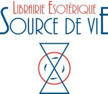 Librerie Esoteriche On Line by Librairie 201 Sot 233 Rique Source De Vie