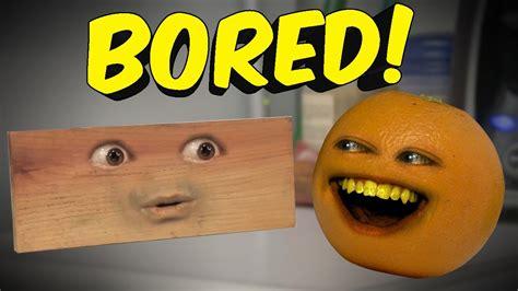 annoying orange bored ft bobjenz youtube