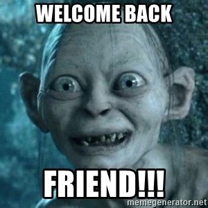 Welcome Back Meme - welcome back meme welcome back friend lord of the rings charachters