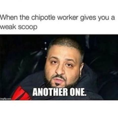 Chipotle Meme Chipotle Another One Your Meme