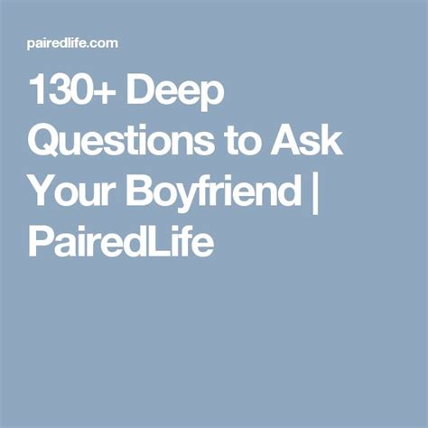 130+ Deep Questions To Ask Your Boyfriend Pairedlife