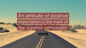 """Brian Tracy Quote: """"An attitude of positive expectation is ..."""