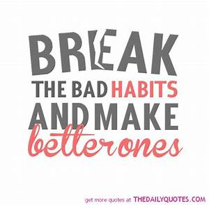 Break The Bad Habits - The Daily Quotes