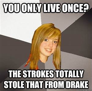 You only live once? The Strokes totally stole that from ...
