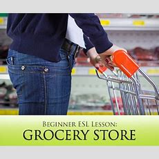Beginner Esl Lesson A Trip To The Grocery Store