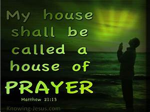 Matthew 21 13 My House Is A House Of Prayer  Green