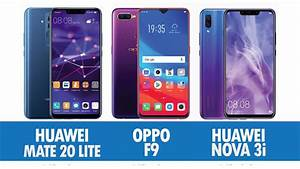 Perbandingan Huawei Mate 20 Lite  Oppo F9 Dan Huawei Nova