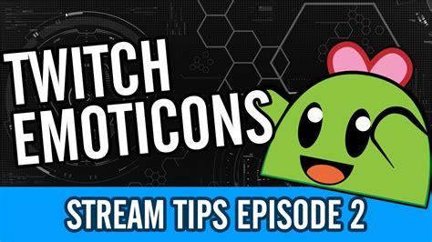 custom twitch emotes stream tips  youtube