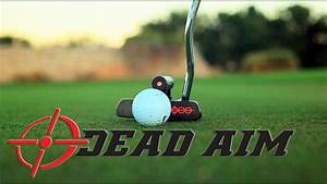 Improve Putting With The Laser Alignment System On A Deadaim Putter
