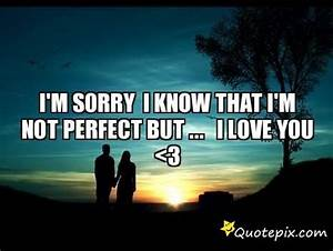 I'm Sorry I Know That I'm Not Perfect But ...I LOVE YOU