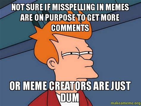 Misspelled Memes - not sure if misspelling in memes are on purpose to get more comments or meme creators are just