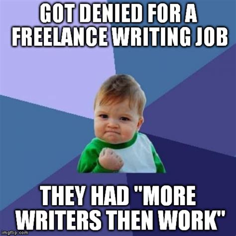 Denied Meme - i ve never been happy about getting a job application denied until this imgflip