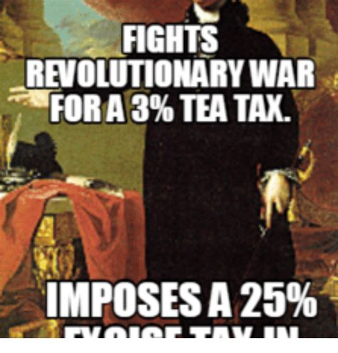 Revolutionary War Memes - fights revolutionary war for 3 tea tax imposesa 25 revolutionary war meme on sizzle