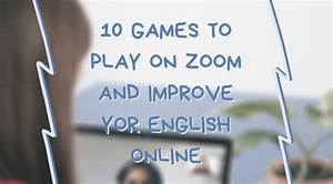 10 Games To Play On Zoom To Improve Your English Online