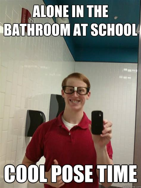 Bathroom Meme - alone in the bathroom at school cool pose time wannabe hipster ginger quickmeme