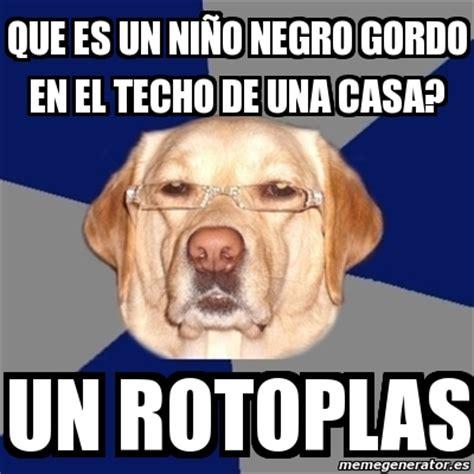 Que Es Un Meme - meme perro racista que es un ni 241 o negro gordo en el techo de una casa un rotoplas 3194535