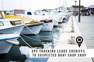 How Gps Tracking Helps Police Discover Boat Chop Shop