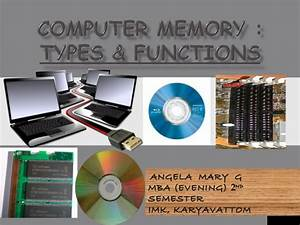 COMPUTER MEMORY : TYPES & FUNCTIONS