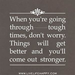 When you're going through tough times, don't worry. Things ...