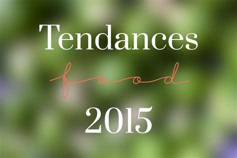 tendances cuisines 2015 les tendances food 2015 tendance food
