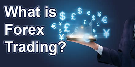 what is currency trading what is forex trading everything you need to