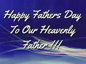 Happy Fathers Day Heavenly Father !!! - YouTube
