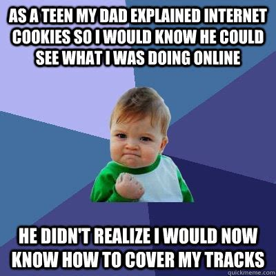 Internet Dad Meme - as a teen my dad explained internet cookies so i would know he could see what i was doing online