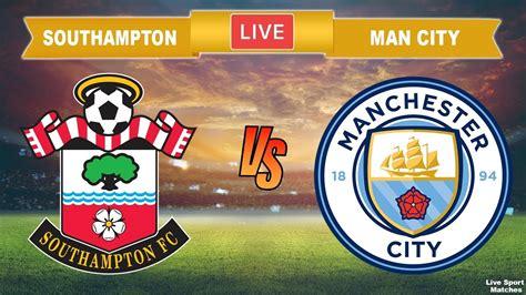 SOUTHAMPTON vs MANCHESTER CITY Live Stream 🔴 Football ...