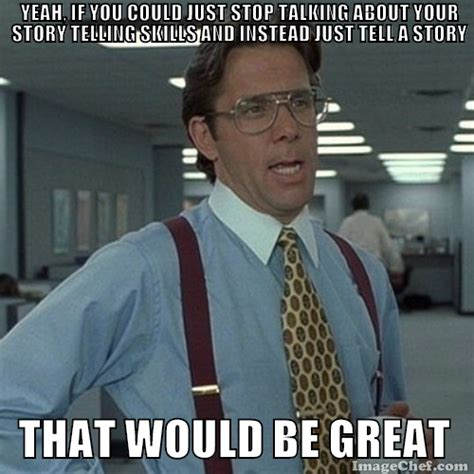 Your Story Meme - 10 storytelling tips for script writers with tough clients video making and marketing blog