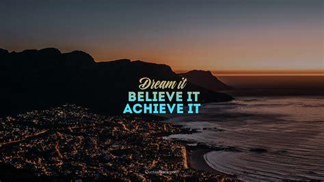 Dream it. Believe it. Achieve it - QuotesBook